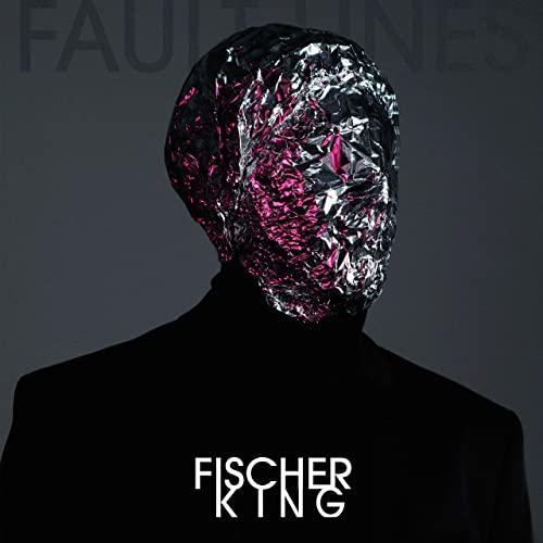 Fischer King – Fault Lines